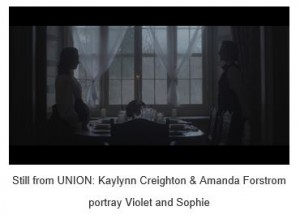 Union film still_Violet and Sophie (L to R)_played by Kaylynn Creighton and Amanda Forstrom